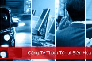 Dịch Vụ Thám Tử Tại Biên Hòa, Đồng Nai UY TÍN, GIÁ RẺ