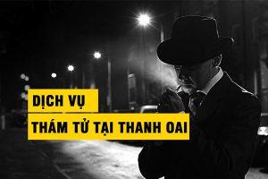 Dịch vụ thám tử tại Thanh Oai giá rẻ, uy tín nhất 2020