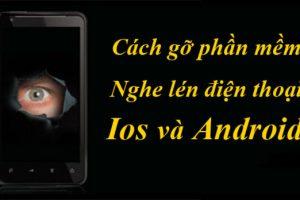 Cách gỡ bỏ phần mềm theo dõi điện thoại iPhone, Android
